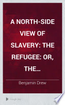 A north-side view of slavery. The refugee: or, The narratives of fugitive slaves in Canada. Related by themselves, with an account of the history and condition of the colored population of Upper Canada
