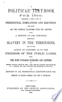 A political text-book for 1860 : comprising a brief view of presidential nominations and elections, including all the national platforms ever yet adopted: also a history of the struggle respecting slavery in the territories, and of the action of Congress as to the freedom of the public lands, with the most notable speeches and letters of Messrs. Lincoln, Douglas, Bell, Cass, Seward, Everett, Breckinridge, H. V. Johnson, etc., etc., touching the questions of the day; and returns of all presidential elections since 1836. /