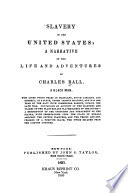 Slavery in the United States : a narrative of the life and adventures of Charles Ball, a black man