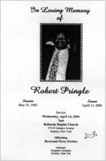 In loving memory of Robert Pringle, sunrise, May 31, 1943, sunset, April 11, 2004, Wednesday April 14, 2004, 7 p.m., Bethesda Baptist Church, 179-09 Jamaica Avenue, Jamaica, New York, officiating Reverend Percy Perdue