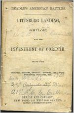 Pittsburg Landing, (Shiloh,) and the investment of Corinth : drawn from original sources, official reports, etc With anecdotes, incidents, etc