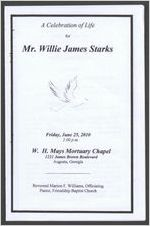 A celebration of life for Mr. Willie James Starks, Friday, June 25, 2010, 2:00 p.m., W. H. Mays Mortuary Chapel, 1221 James Brown Boulevard, Augusta, Georgia, Reverend Marion F. Williams, officiating, pastor, Friendship Baptist Church