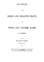 An essay on the origin and relative status of the white and colored races of mankind