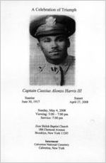 A celebration of triumph, Captain Cassius Alonzo Harris III, sunrise, June 30, 1917, sunset, April 27, 2008, Sunday, May 4, 2008, viewing: 5:00-7:00 p.m., service: 7:00 p.m., Zion Shiloh Baptist Church, 188 Clermont Avenue, Brooklyn, New York 11205, interment, Calverton National Cemetery, Calverton, New York