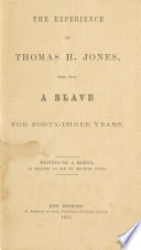 The experience of Thomas H. Jones, who was a slave for forty-three years. /