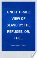 The refugee; or, The narratives of fugitive slaves in Canada related by themselves. With an account of the history and condition of the colored population of upper Canada