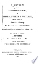 """A review of the """"Correspondence"""" of Messrs. Fuller & Wayland, on the subject of American slavery"""