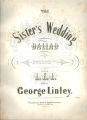 The Sister's Wedding. Ballad. 'We'el [sic] miss her when we gather round Our blazing hearth at night.' Worlds by L.E.L. Music by George Linley.
