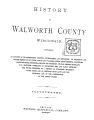 History of Walworth County, Wisconsin: containing an account of its settlement, growth, development and resources; an extensive and minute sketch of its cities, towns and villages--their improvements, industries, manufactories, churches, schools and societies; its war record, biographical sketches, portraits of prominent men and early settlers; the whole preceded by a history of Wisconsin, statistics of the state, and an abstract of its laws and constitution and of the constitution of the United States.