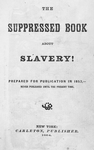 The Suppressed book about slavery! Prepared for public 1857, never published until the present time