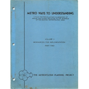 Metro ways to understanding, A plan for the voluntary elimination of racial and ethnic isolation in the schools of the Boston metropolitan area (1 of 4): Volume II resources for implementation, part two