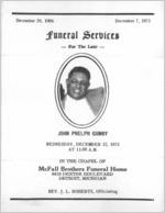 December 29, 1906-December 7, 1973, funeral services for the late John Phelph Gunby, Wednesday, December 12, 1973, at 11:00 a.m., in the chapel of McFall Brothers Funeral Home, 9419 Dexter Boulevard, Detroit, Michigan, Rev. J.L. Roberts, officiating