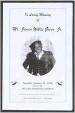 In loving memory of Mr. James Willie Green, Jr., Saturday, January 24, 2004, 2:00 p.m., Mt. Olive Baptist Church, Reverend Bobby Truitt, officiating