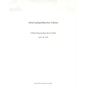 Achieving equal education in Boston: A position paper by Mayor Kevin H. White