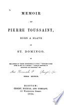 Memoir of Pierre Toussaint : born a slave in St. Domingo /
