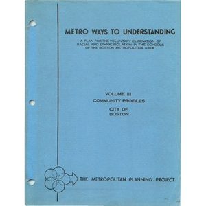 Metro ways to understanding, A plan for the voluntary elimination of racial and ethnic isolation in the schools of the Boston metropolitan area (1 of 4): Volume III community profiles city of Boston