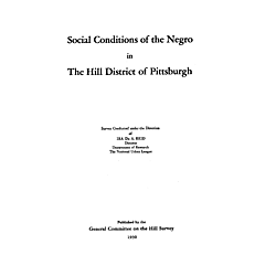 Social conditions of the Negro in the Hill District of Pittsburgh: survey conducted under the direction of Ira De A. Reid, director, Department of Research the National Urban League