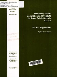 Secondary School Completion and Dropouts in Texas Public Schools, 2002-03: District Supplement Secondary School Completion and Dropouts in Texas Public Schools