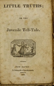 Little truths; : or The juvenile tell-tale