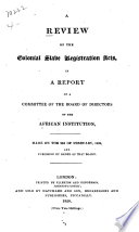 A review of the Colonial slave registration acts, in a report of a Committee of the Board of Directors of the African Institution, made on the 22d of February, 1820
