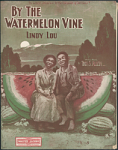 """By the Watermelon Vine Lindy Lou"" Sheet Music"