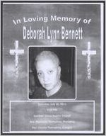 In loving memory of Deborah Lynn Bennett, Saturday, July 16, 2011, 4:00 p.m., Gardner Grove Baptist Church, Rev. Raymond Thompkins, presiding, Rev. Cecelia Thompkins, eulogist