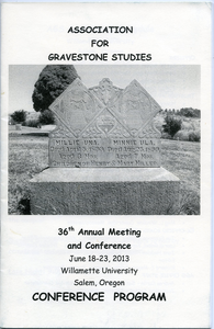 Association for Gravestone Studies 36th annual meeting and conference : Conference program: June 18-23, 2013, Willamette University, Salem, Oregon