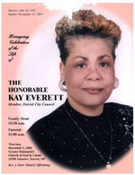 Homegoing celebration of the life of the honorable Kay Everett, member, Detroit Council, family hour, 10:30 a.m., funeral, 11:00 a.m., Thursday, December 2, 2004, Greater Emmanuel Church of God in Christ, 19190 Schaefer, Detroit, MI, Rev. J. Drew Sheard, officiating