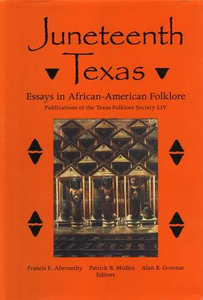 Juneteenth Texas: Essays in African-American Folklore Publications of the Texas Folklore Society Number 54 Publications of the Texas Folklore Society