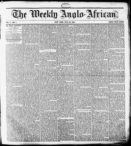 The Weekly Anglo-African. (New York [N.Y.]), Vol. 1, No. 1, Ed. 1 Saturday, July 23, 1859 The Weekly Anglo-African