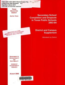 Secondary School Completion and Dropouts in Texas Public Schools, 2003-04: District and Campus Supplement Secondary School Completion and Dropouts in Texas Public Schools