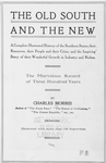"""The old South and the new: a complete illustrated history of the Southern states, their resources, their people and their cities, and the inspiring story of their wonderful growth in industry and riches; The marvelous record of three hundred years; By Charles Morris; The author of """"The Aryan Race"""", """"The History of Civilization"""", """"The Greater Republic"""", etc.; Illustrated with more than 150 engravings. [Title page]"""