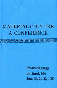 Material culture: a conference: Bradford College, Bradford, MA, June 20, 21, 22, 1980