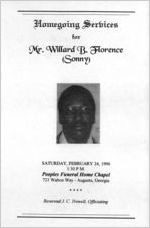 Homegoing services for Mr. Willard B. Florence (Sonny), Saturday, February 24, 1996, 1:30 p.m., Peoples Funeral Home Chapel, 723 Walton Way, Augusta, Georgia, Reverend J.C. Trowell, officiating