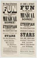 Wit, humor & sentiment Fun for the million! Grand musical soiree!: Immediately after the performance of the Great Show is concluded, there will be a grand Ethiopian performance in this canvas by a full band of serenaders, who will appear in a great variety of their unequaled impersonations of Southern life! In addition to the usual force of similar concerns, the following stars will appear: Old Bob Sheppard, ... Harry Enochs, ... Wm. Lacont, ... Jno. Kelchner, ... Joe Nosher ... Admission only 15 cts. Children 10 cts