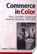 Commerce in color : race, consumer culture, and American literature, 1893-1933 /