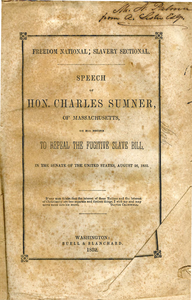 Freedom national; slavery sectional: Speech of Hon. Charles Sumner, of Massachusetts, on his motion to repeal the Fugitive Slave Bill, in the Senate of the United States, August 26, 1852