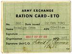 "Army Exchange Ration Card - ETO [for ""Rosalyn Cron"" (Rosalind ""Roz"" Cron)], 22 Oct 1945.] [card]"