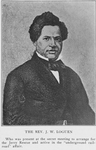 """The Rev. J. W. Loguen; Who was present at the secret meeting to arrange for the Jerry Rescue and active in the """"underground railroad"""" affair"""