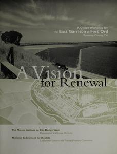 Vision for renewal: a design workshop for the East Garrison at Fort Ord, Monterey County, CA