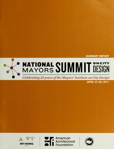 Summary report: National Mayors Summit on City Design : celebrating 25 years of the Mayors' Institute on City Design, April 27-29, 2011
