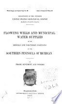 Flowing wells and municipal water supplies in the southern portion of the southern peninsula of Michigan /