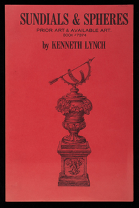 Sundials & spheres, prior art & available art, book #7374, 1st edition, by Kenneth Lynch, Kenneth Lynch & Sons, Inc., Wilton, Connecticut, published by Canterbury Publishing Co., Canterbury, Connecticut