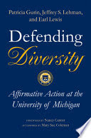 Defending diversity : affirmative action at the University of Michigan /