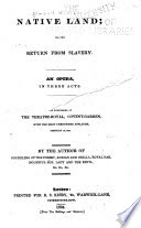 Native land; or, The return from slavery. An opera in 3 acts by W. Dimond Native land. Libretto. English