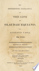 The interesting narrative of the life of Olaudah Equiano; or Gustavus Vassa, the African. /