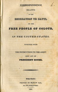 Correspondence relative to the emigration to Hayti, of the free people of colour, in the United States: Together with the instructions to the agent sent out by President Boyer
