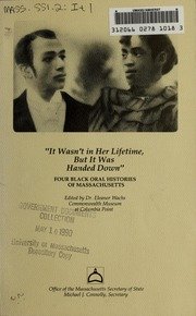 """""""It wasn't in her lifetime, but it was handed down"""" : four Black oral histories of Massachusetts"""