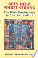 Skin deep, spirit strong : the Black female body in American culture /