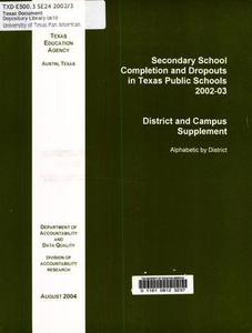 Secondary School Completion and Dropouts in Texas Public Schools, 2002-03: District and Campus Supplement Secondary School Completion and Dropouts in Texas Public Schools